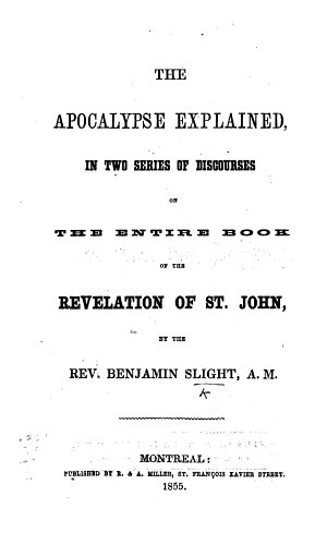 The Apocalypse Explained  in Two Series of Discourses on the Entire Book of the Revelation of St  John