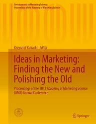 Ideas In Marketing Finding The New And Polishing The Old Book PDF
