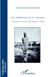 Les mémoires de la violence: Littérature, peinture, photographie, cinéma