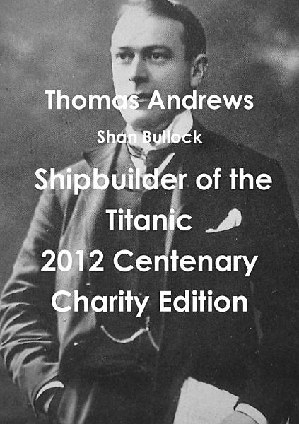 Thomas Andrews Shipbuilder of the Titanic 2012 Centenary Charity Edition