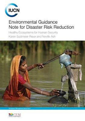 Environmental Guidance Note for Disaster Risk Reduction : Healthy Ecosystems for Human Security