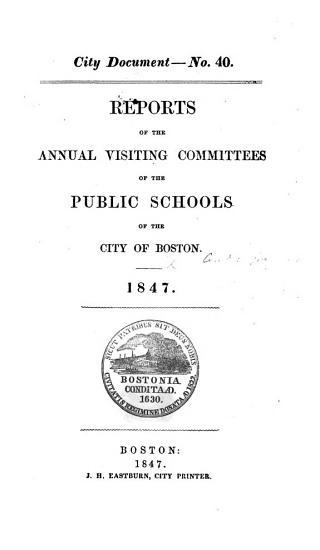Reports of the Annual Visiting Committees of the Public Schools of     Boston  1845  1847    The Report of the Annual Examination of the Public Schools of the City of Boston  1848 1854    PDF