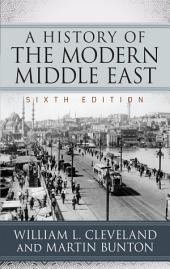 A History of the Modern Middle East: Edition 6