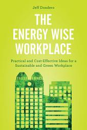 The Energy Wise Workplace: Practical and Cost-Effective Ideas for a Sustainable and Green Workplace