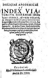 Deliciae Apodemicae Et Index Viatorius: Hispaniae Indicans Itinera, Ab Urbe Toleto, Ad Omnes In Hispania Civitates & oppida ...