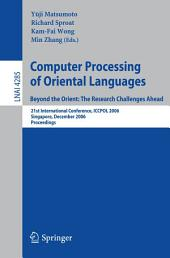 Computer Processing of Oriental Languages. Beyond the Orient: The Research Challenges Ahead: 21st International Conference, ICCPOL 2006, Singapore, December 17-19, 2006, Proceedings