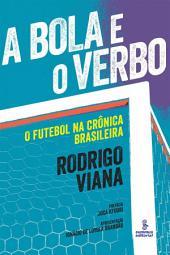 A BOLA E O VERBO: O futebol na cronica brasileira