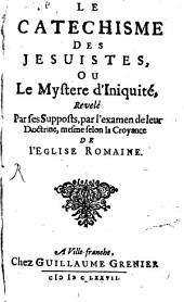 Le Catechisme des Jesuites ou le mystère d'iniquité: Volume1