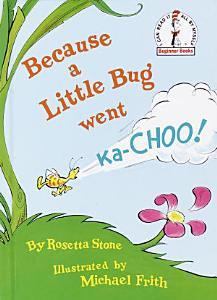 Because a Little Bug Went Ka choo
