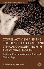 Coffee Activism and the Politics of Fair Trade and Ethical Consumption in the Global North: Political Consumerism and Cultural Citizenship