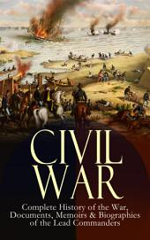 CIVIL WAR – Complete History of the War, Documents, Memoirs & Biographies of the Lead Commanders: Memoirs of Ulysses S. Grant & William T. Sherman, Biographies of Abraham Lincoln, Jefferson Davis & Robert E. Lee, The Emancipation Proclamation, Gettysburg Address, Presidential Orders & Actions