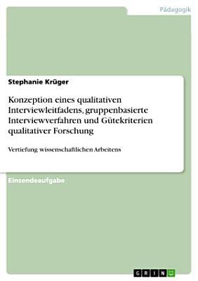 Konzeption eines qualitativen Interviewleitfadens  gruppenbasierte Interviewverfahren und G  tekriterien qualitativer Forschung PDF