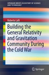 Building the General Relativity and Gravitation Community During the Cold War