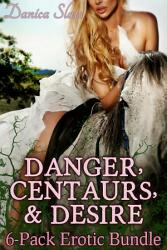 Danger, Centaurs, and Desire: A 6-Book Erotic Fantasy Collection