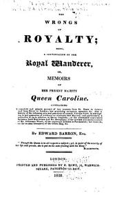 The Royal Wanderer, Or Secret Memoirs of Caroline: The Whole Founded on Recent Facts, and Containing Among Other Things, an Authentic and Hitherto Unpublished Account of Court-cabals, and Royal Travels, Volume 2