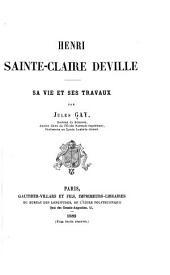 Henri Sainte-Claire Deville: sa vie et ses travaux
