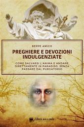 Preghiere e devozioni indulgenziate: Come salvarsi l'anima e andare direttamente in Paradiso senza passare dal Purgatorio