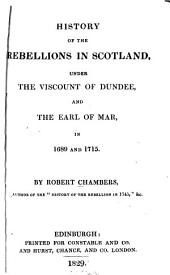 History of the Rebellions in Scotland: Under the Viscount of Dundee, and the Earl of Mar, in 1689 and 1715, Volume 1