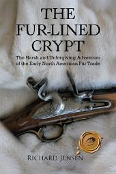 The Fur-Lined Crypt: The Harsh and Unforgiving Adventure of the Early North American Fur Trade