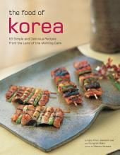 The Food of Korea: 63 Simple and Delicious Recipes from the Land of the Morning Calm