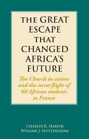 The Great Escape That Changed Africa s Future PDF