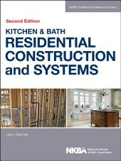 Kitchen & Bath Residential Construction and Systems: Edition 2