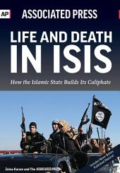 Life and Death in ISIS: How the Islamic State Builds its Caliphate