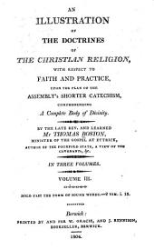 An Illustration of the Doctrines of the Christian Religion, with Respect to Faith and Practice, Upon the Plan of the Assembly's Shorter Catechism, Comprehending a Complete Body of Divinity: Volume 3