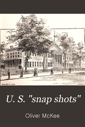 "U. S. ""snap Shots"": An Independent, National, and Memorial Encyclopedia. (Alphabetically Arranged for Ready Reference.) A Gazetteer of National Industries ... National and State Politics, Parties and Statesmen. Interesting Reminiscences, Anecdotes, Songs ... of Famous Campaigns ... Chronicle Outline of American History from 986 to 1892, with a ... Description of the World's Columbian Exposition. Facts about Presidents and Biographical Stories, Anecdotes, and Reminiscences of the ... Nominees of the Republican and Democratic Parties ..."