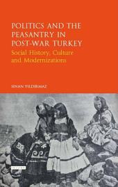 Politics and the Peasantry in Post-War Turkey: Social History, Culture and Modernization