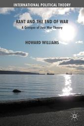 Kant and the End of War: A Critique of Just War Theory