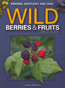 Wild Berries & Fruits Field Guide: Indiana, Kentucky and Ohio