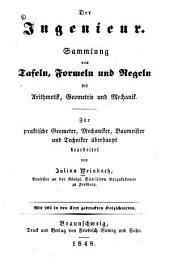 Der ingenieur: Sammlung von tafeln, formeln und regeln der arithmetik, geometrie und mechanik