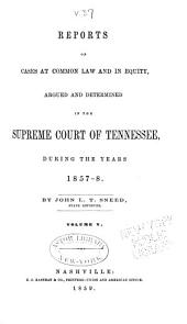 Reports of Cases Argued and Determined in the Supreme Court of Tennessee: Volume 37