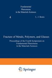 Fracture of Metals, Polymers, and Glasses: Proceedings of the Fourth Symposium on Fundamental Phenomena in the Materials Sciences