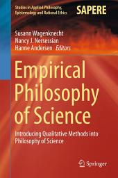 Empirical Philosophy of Science: Introducing Qualitative Methods into Philosophy of Science