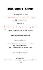 Shakespeare's Library: A Collection of the Plays, Romances, Novels, Poems, and Histories Employed by Shakespeare in the Composition of His Works, Volume 2