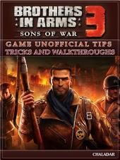 Brothers in Arms 3 Sons of War Game Unofficial Tips Tricks and Walkthroughs