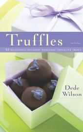 Truffles: 50 Deliciously Decadent Homemade Chocolate Treats