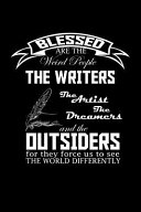 Blessed are the Weird People, the Writers, the Artists, the Dreamers and the Outsiders for They Force Us to See the World Differently