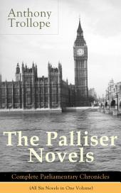 The Palliser Novels: Complete Parliamentary Chronicles (All Six Novels in One Volume): Can You Forgive Her? + Phineas Finn + The Eustace Diamonds + Phineas Redux + The Prime Minister + The Duke's Children