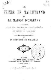 Le prince de Talleyrand et la maison d'Orléans: lettres du roi Louis-Philippe, de Madame Adélaïde et du prince de Talleyrand