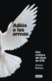 Adiós a las armas: Una crónica del final de ETA