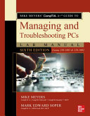 Mike Meyers  CompTIA A  Guide to Managing and Troubleshooting PCs Lab Manual  Sixth Edition  Exams 220 1001   220 1002  PDF