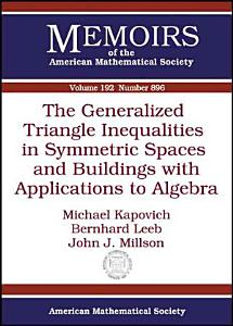 The Generalized Triangle Inequalities in Symmetric Spaces and Buildings with Applications to Algebra PDF