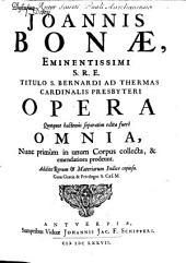 Johannis Bonae...: opera quotquot hactenus separatim edita fuere omnia