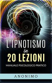 L'ipnotismo in 20 lezioni - Manuale psicologico pratico