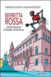 Berretta rossa: storie di Bologna attraverso i centri sociali