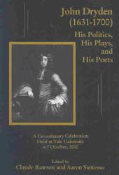 John Dryden (1631-1700): His Politics, His Plays, and His Poets