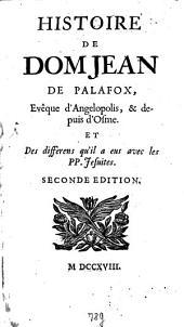 Histoire De Dom Jean de Palafox, Evêque d'Angelopolis, et depuis d'Osme et des differens qu'il a eus avec les PP. Jésuites